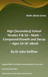 HIGH (SECONDARY) SCHOOL 'GRADES 9 & 10 - MATH – COMPOUND GROWTH AND DECAY – AGES 14-16' EBOOK