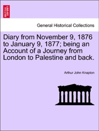 Diary From November 9 1876 To January 9 1877 Being An Account Of A Journey From London To Palestine And Back