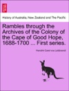 Rambles Through The Archives Of The Colony Of The Cape Of Good Hope 1688-1700  First Series