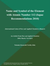 Name And Symbol Of The Element With Atomic Number 112 (Iupac Recommendations 2010) (International Union Of Pure And Applied Chemistry) (Report)