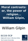 Moral Contrasts Or The Power Of Religion Exemplified Under Different Characters By William Gilpin