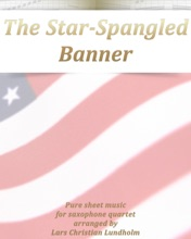 The Star-Spangled Banner Pure Sheet Music For Saxophone Quartet Arranged By Lars Christian Lundholm