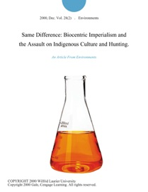 SAME DIFFERENCE: BIOCENTRIC IMPERIALISM AND THE ASSAULT ON INDIGENOUS CULTURE AND HUNTING.