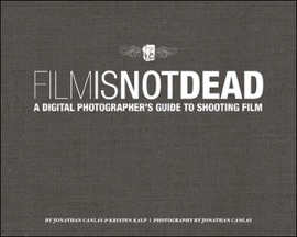 FILM IS NOT DEAD: A DIGITAL PHOTOGRAPHERS GUIDE TO SHOOTING FILM