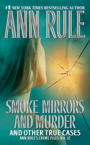 Ann Rule - Smoke, Mirrors, and Murder