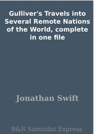 Gulliver's Travels into Several Remote Nations of the World, complete in one file - Jonathan Swift