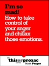 Im So Mad How To Take Control Of Your Anger And Chillax Those Emotions