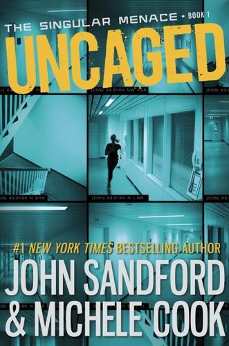 John Sandford & Michele Cook - Uncaged (The Singular Menace, 1)