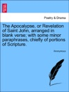 The Apocalypse Or Revelation Of Saint John Arranged In Blank Verse With Some Minor Paraphrases Chiefly Of Portions Of Scripture