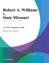 Robert A Williams V State Missouri