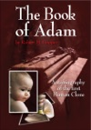 The Book Of Adam Autobiography Of The First Human Clone