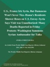 US France Irk Syria But Damascus Wont Sever Ties--Hamas Residents Shower Roses On US Envoy--Syria Says Visit Was Unauthorized--Many Deaths Reported In Friday Protests--Washington Summons Syrian Ambassador For Talks Syria-Unrest-Hama