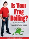Is Your Frog Boiling Ten Signs That Your Life May Be Spinning Out Of Control And What You Can Do About It