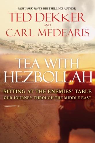 Ted Dekker & Carl Medearis - Tea with Hezbollah