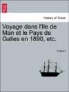 Voyage Dans LIle De Man Et Le Pays De Galles En 1890 Etc