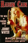 Raisin Cain The Wild And Raucous Story Of Johnny Winter