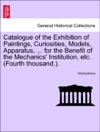 Catalogue Of The Exhibition Of Paintings Curiosities Models Apparatus  For The Benefit Of The Mechanics Institution Etc Fourth Thousand