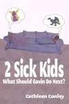 2 Sick Kids What Should Gavin Do Next