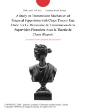 A Study on Transmission Mechanism of Financial Supervision with Chaos Theory/ Une Etude Sur Le Mecanisme de Transmission de la Supervision Financiere Avec la Theorie de Chaos (Report)