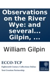 Observations On The River Wye And Several Parts Of South Wales C Relative Chiefly To Picturesque Beauty Made In The Summer Of The Year 1770 Second Edition By William Gilpin
