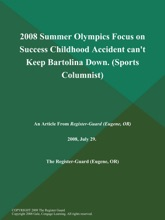 2008 Summer Olympics Focus on Success Childhood Accident can't Keep Bartolina Down (Sports Columnist)