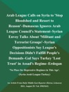 Arab League Calls On Syria To Stop Bloodshed And Resort To Reason--Damascus Ignores Arab League Councils Statement--Syrian Envoy Talks About Militant And Terrorist Groups--Syrian Oppositionists Say Leagues Decisions Didnt Fulfill Peoples Demands--Gul Says Turkey Lost Trust In Assads Regime--Erdogan No Place For Repressive Regimes In This Age Syria-Arab League-Turkey