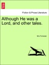 Although He Was A Lord And Other Tales Vol III