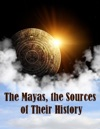 The Mayas The Sources Of Their History Illustrated