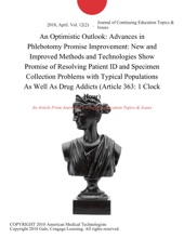 An Optimistic Outlook: Advances in Phlebotomy Promise Improvement: New and Improved Methods and Technologies Show Promise of Resolving Patient ID and Specimen Collection Problems with Typical Populations As Well As Drug Addicts (Article 363: 1 Clock Hour)