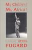 My Children! My Africa! (TCG Edition) - Athol Fugard