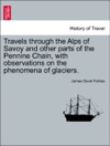 Travels Through The Alps Of Savoy And Other Parts Of The Pennine Chain With Observations On The Phenomena Of Glaciers Second Edition Revised