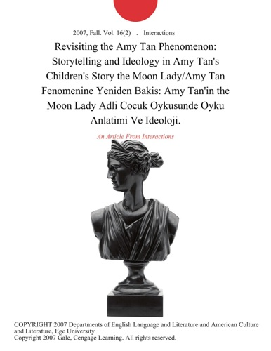 Interactions - Revisiting the Amy Tan Phenomenon: Storytelling and Ideology in Amy Tan's Children's Story the Moon Lady/Amy Tan Fenomenine Yeniden Bakis: Amy Tan'in the Moon Lady Adli Cocuk Oykusunde Oyku Anlatimi Ve Ideoloji.