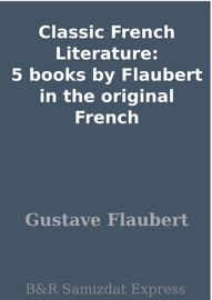 Classic French Literature: 5 books by Flaubert in the original French PDF Download