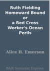 Ruth Fielding Homeward Bound Or A Red Cross Workers Ocean Perils