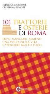 101 trattorie e osterie di Roma dove mangiare almeno una volta nella vita e spendere molto poco da Federica Morrone & Cristiana Rumori