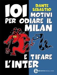 101 motivi per odiare il Milan e tifare l'Inter da Dante Sebastio