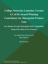 Colligo Networks Launches Version 4.1 of Its Award-Winning Contributor for Sharepoint Product Line; New Release Provides Sharepoint 2010 Compatibility Along with a Host of New Features