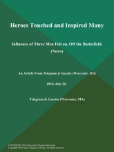 Heroes Touched and Inspired Many; Influence of Three Men Felt on, Off the Battlefield. (News)