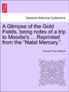 A Glimpse Of The Gold Fields Being Notes Of A Trip To Moodies  Reprinted From The Natal Mercury