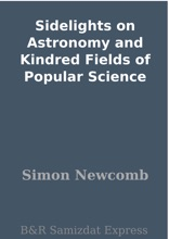 Sidelights On Astronomy And Kindred Fields Of Popular Science