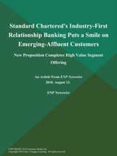 Standard Chartered's Industry-First Relationship Banking Puts A Smile On Emerging-Affluent Customers; New Proposition Completes High Value Segment Offering
