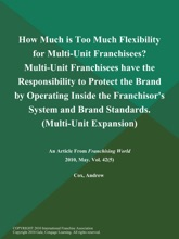 How Much is Too Much Flexibility for Multi-Unit Franchisees? Multi-Unit Franchisees have the Responsibility to Protect the Brand by Operating Inside the Franchisor's System and Brand Standards (Multi-Unit Expansion)