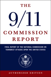 The 9/11 Commission Report: Final Report of the National Commission on Terrorist Attacks Upon the United States (Authorized Edition) da National Commission on Terrorist Attacks