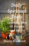 Daily Spiritual Tools Learning How To Forgive And Let Go