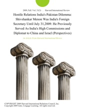 Hostile Relations India's Pakistan Dilemma: Shivshankar Menon Was India's Foreign Secretary Until July 31,2009. He Previously Served As India's High Commissions and Diplomat to China and Israel (Perspectives)