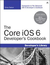 The Core iOS 6 Developer's Cookbook, 4/e - Erica Sadun