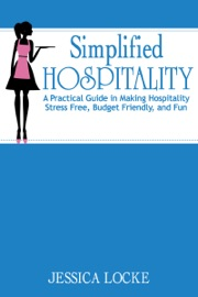 SIMPLIFIED HOSPITALITY: A PRACTICAL GUIDE IN MAKING HOSPITALITY STRESS FREE, BUDGET FRIENDLY, AND FUN