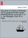 Zes Jaren Te Tripoli In Barbarije Uit De Gedenkschriften Eener Nederlandsche Vrouw W F A L Van Breugel Door M A Perk