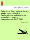 Selections From Several Literary Works Comprising The Declaration Of Independence Speeches  Poetry  Biography Etc By T OC