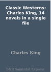Classic Westerns Charles King 14 Novels In A Single File